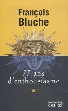 77 ans d'enthousiasme : Ressouvenirs de François Bluche (23 mars 2006) Broché