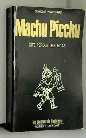 Waisbard Simone - Machu picchu. cité perdue des incas.