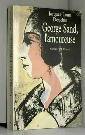Jacques-Louis Douchin - George Sand, l'amoureuse
