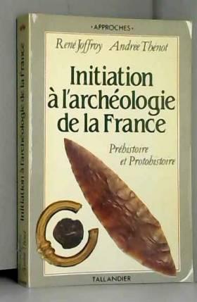 Initiation &x2C6 l'arch&x17Dologie de la France, pr&x17Dhistoire et protohistoire