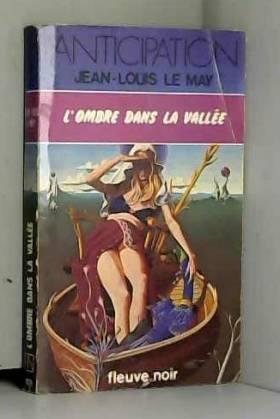 Jean-Louis LE MAY - L'Ombre dans la vallée - Chroniques des temps à venir - 1