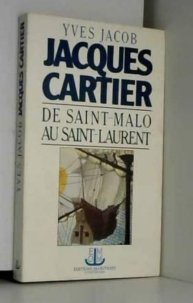 Yves Jacob - Jacques Cartier, de Saint-Malo au Saint-Laurent