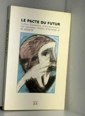 Le pacte du futur. Culture, économie, communication: Les nouveaux réseaux d'échanges et de...