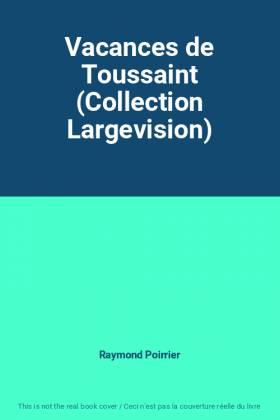 Raymond Poirrier - Vacances de Toussaint (Collection Largevision)