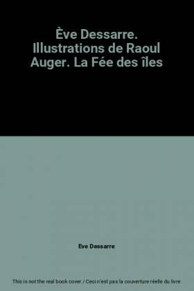Eve Dessarre - Ève Dessarre. Illustrations de Raoul Auger. La Fée des îles
