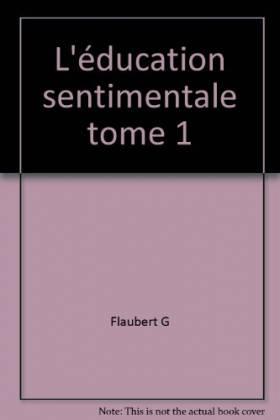 Flaubert G - L'éducation sentimentale tome 1