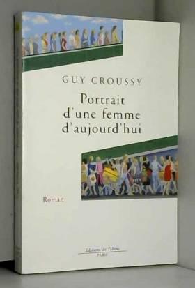 Guy Croussy - Portrait d'une femme d'aujourd'hui
