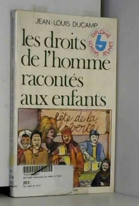 Jean-Louis Ducamp - LES DROITS DE L'HOMME RACONTES AUX ENFANTS. 8ème édition