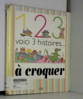 1 2 3 Voici 3 Histoires... À Croquer