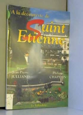 Jean-Pierre Julliand et Philippe Chapelin - A la découverte de Saint-Etienne