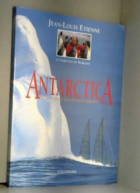 Jean-Louis Etienne et Christian Marliave - Antarctica : Une aventure dans les mers australes