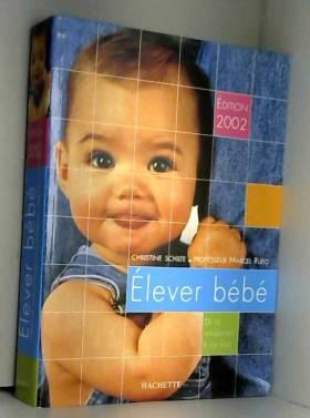 C. Schilte et R. Frydman - Elever bébé, édition 2002