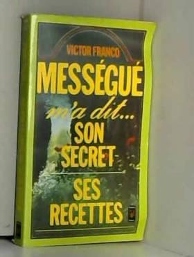 Messegue m'a dit : son secret, ses recettes