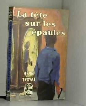 Henri Troyat - La tête sur les épaules