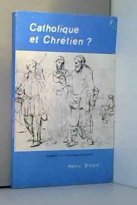 Henry Bryant et Centre d'information et de... - Catholique et chrétien ? : Réflexions sur quelques textes bibliques