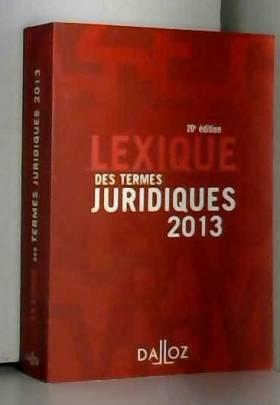 Serge Guinchard et Thierry Debard - Lexique des termes juridiques 2013 - 20e éd.: Lexiques
