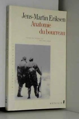 Jens-Martin Eriksen - Anatomie du bourreau