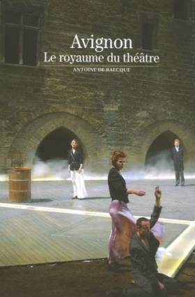 Antoine de Baecque - Avignon: Le royaume du théâtre