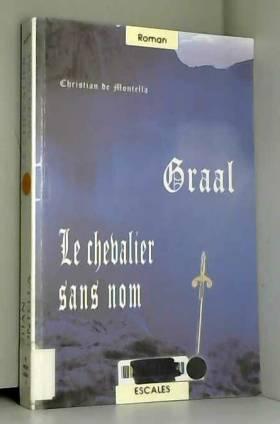 Christian de Montella - Graal, Tome 1 : Le chevalier sans nom