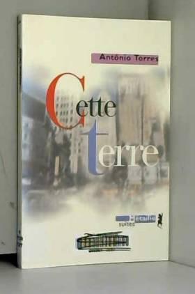 Antônio Torres et Jacques Thiériot - Cette terre