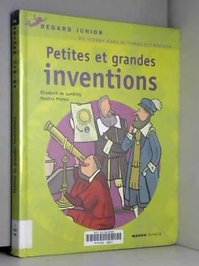 Elisabeth de Lambilly - Petites et grandes inventions : Un voyage dans le temps et dans l'histoire