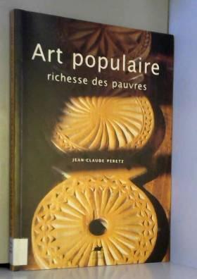 Art populaire, richesse des...