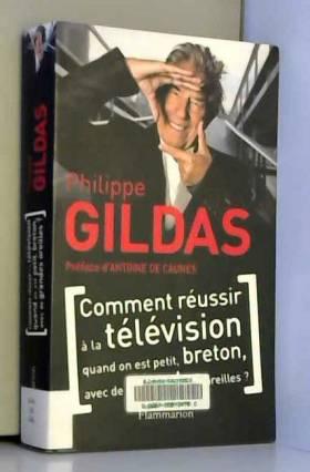 Philippe Gildas - Comment réussir à la télévision quand on est petit, breton, avec de grandes oreilles