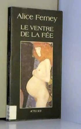 Alice Ferney - Le ventre de la fée