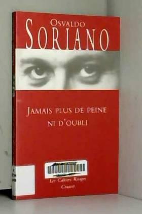 Osvaldo Soriano - Jamais plus de peine ni d'oubli