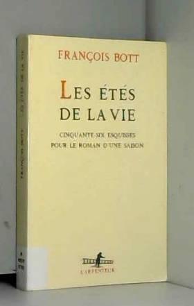 François Bott - Les Étés de la vie: Cinquante-six esquisses pour le roman d'une saison