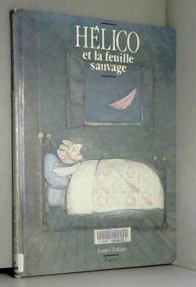 André Dahan - Hélico et la feuille sauvage