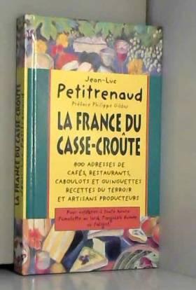 Gildas Philippe (préface) Petitrenaud Jean-Luc - La France du casse-croûte