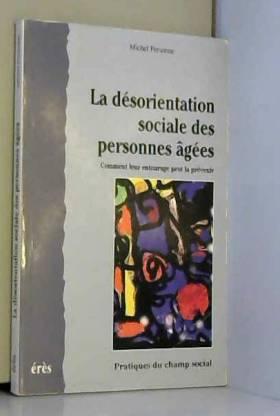 Christine Michel et Michel Personne - La désorientation sociale des personnes âgées : Comment leur entourage peut la prévenir