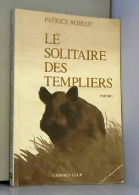 Patrice Roblot - Le solitaire des Templiers