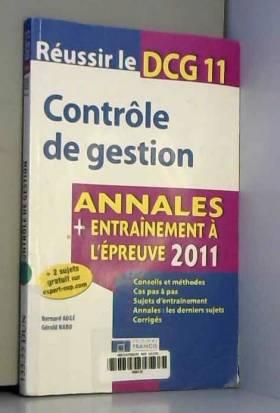 Bernard Augé et Gérald Naro - Réussir le DCG 11 - Contrôle de gestion 2011 - 3e édition - Annales - Entraînement à l'épreuve 2011