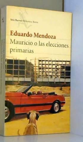 EDUARDO MENDOZA - Mauricio O Las Elecciones