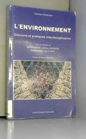 Marc Galochet, Jérôme Longuépée, Valérie Morel,... - L'environnement : Discours et pratiques interdisciplinaires