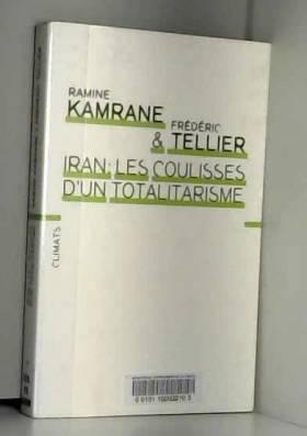 Frédéric Tellier et Ramine Kamrane - Iran : les coulisses d'un totalitarisme