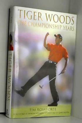 Tim Rosaforte - Tiger Woods: The Championship Years