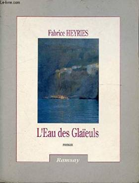 Heyries F - L'eau des glaieuls : roman