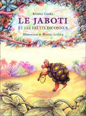 Béatrice Tanaka et Béatrice Leclercq - Le Jaboti et les fruits inconnus