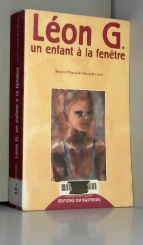 Jean-Claude Baudroux - Léon G. : Un enfant à la fenêtre