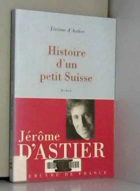 Jérôme d' Astier - Histoire d'un petit suisse