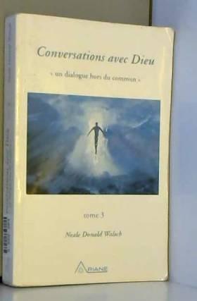 Conversations avec Dieu :...