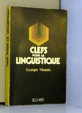 GEORGES MOUNIN - Clefs pour la linguistique
