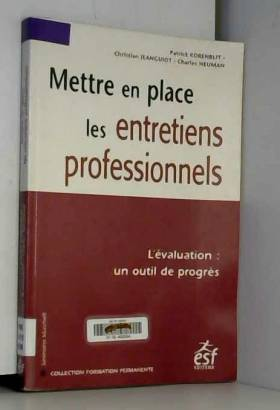 Patrick Korenblit, Charles Neuman et Christian... - Mettre en place les entretiens professionnels : L'évaluation : un outil de progrès