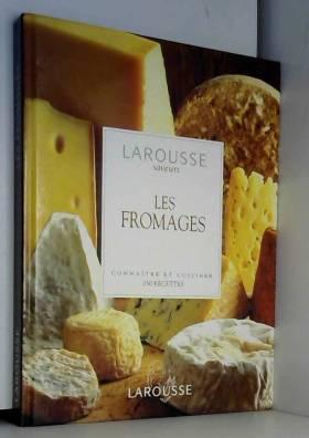 Les Fromages. Connaître et...