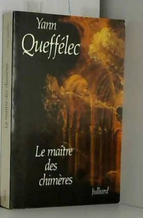 Yann Queffélec - Le maître des chimères