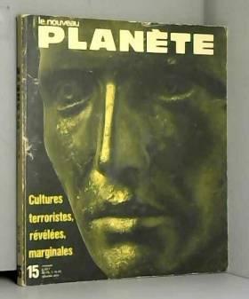 Collectif - Le nouveau Planète n° 15, cultures terroristes, révélées, marginales