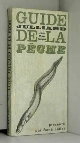 FALLET RENE / SOYEZ JEAN MARC - GUIDE JULLIARD DE LA PECHE